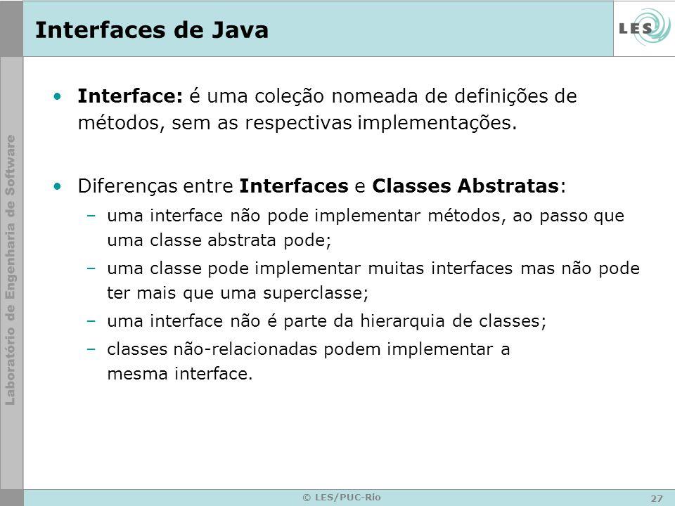 27 © LES/PUC-Rio Interfaces de Java Interface: é uma coleção nomeada de definições de métodos, sem as respectivas implementações. Diferenças entre Int