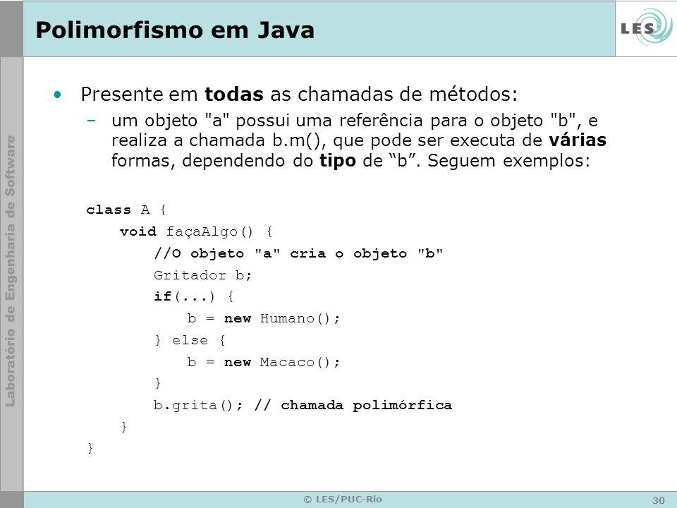 30 © LES/PUC-Rio Polimorfismo em Java Presente em todas as chamadas de métodos: –um objeto