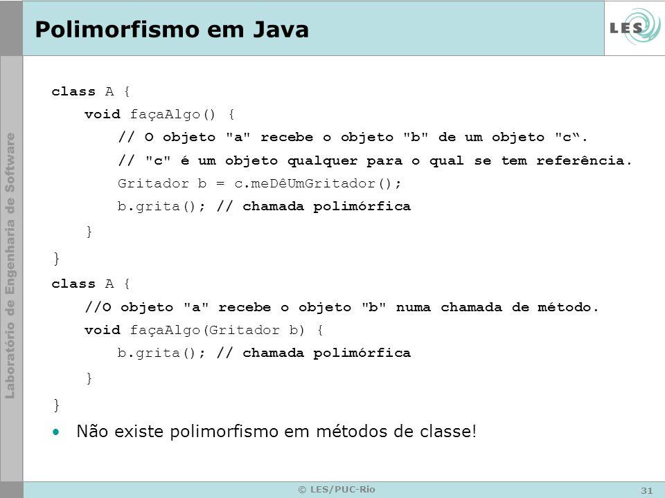 31 © LES/PUC-Rio Polimorfismo em Java class A { void façaAlgo() { // O objeto