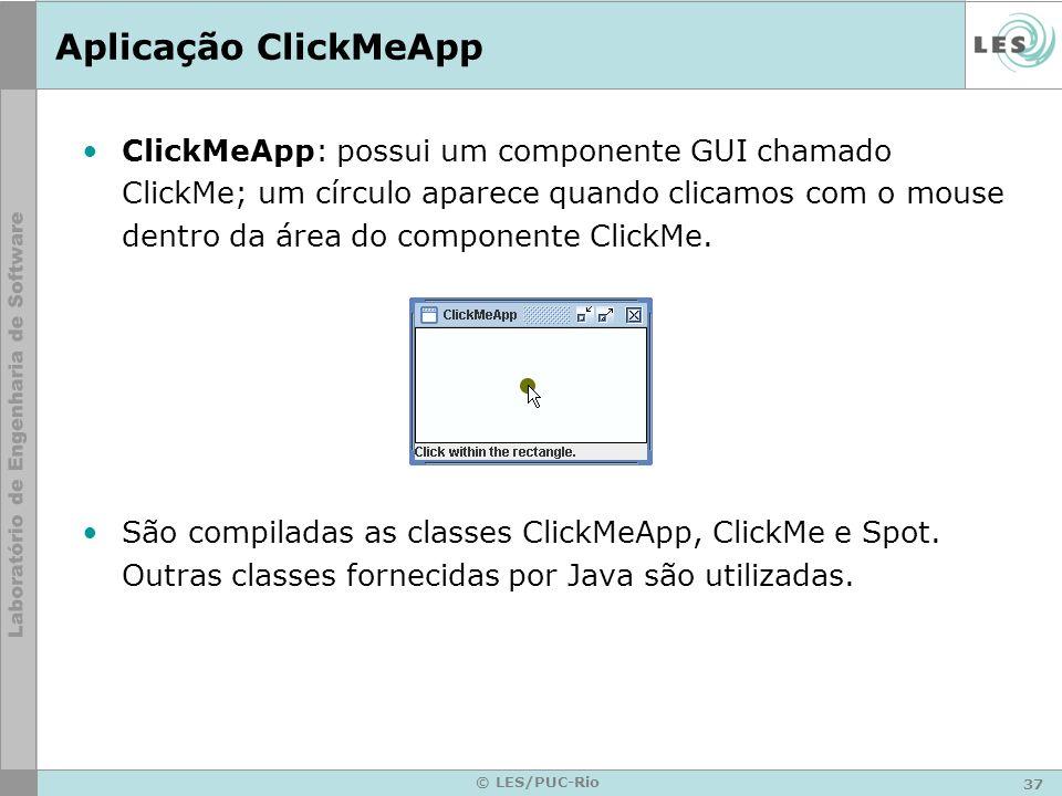 37 © LES/PUC-Rio Aplicação ClickMeApp ClickMeApp: possui um componente GUI chamado ClickMe; um círculo aparece quando clicamos com o mouse dentro da á