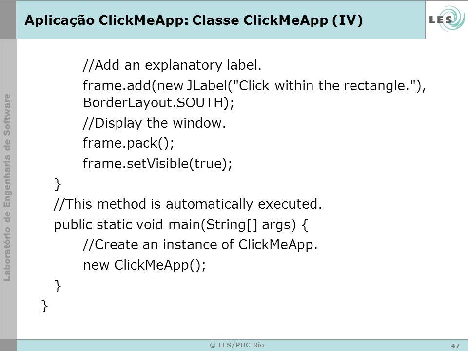 47 © LES/PUC-Rio Aplicação ClickMeApp: Classe ClickMeApp (IV) //Add an explanatory label. frame.add(new JLabel(
