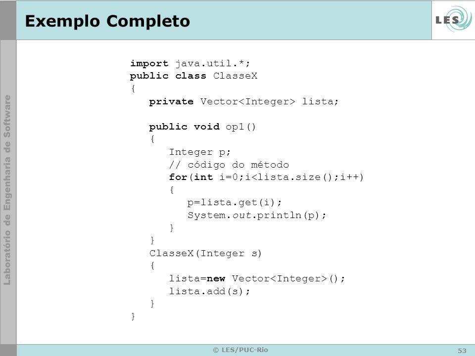 53 © LES/PUC-Rio Exemplo Completo import java.util.*; public class ClasseX { private Vector lista; public void op1() { Integer p; // código do método