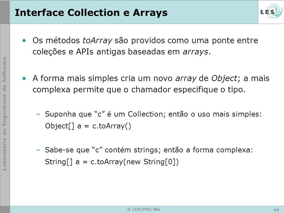 64 © LES/PUC-Rio Interface Collection e Arrays Os métodos toArray são providos como uma ponte entre coleções e APIs antigas baseadas em arrays. A form