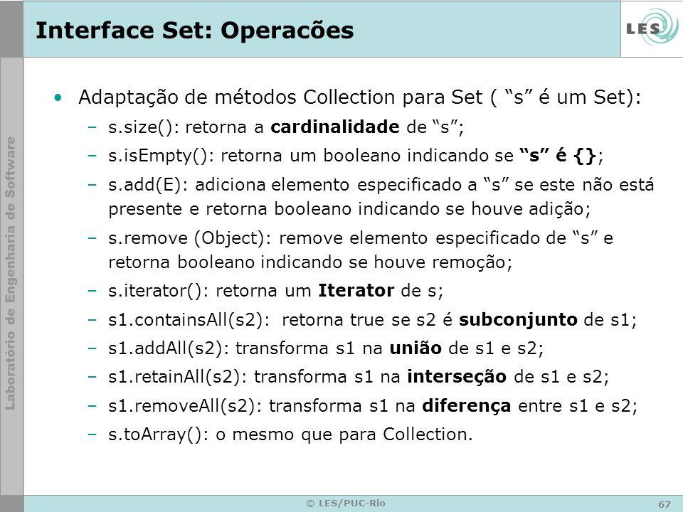 67 © LES/PUC-Rio Interface Set: Operacões Adaptação de métodos Collection para Set ( s é um Set): –s.size(): retorna a cardinalidade de s; –s.isEmpty(