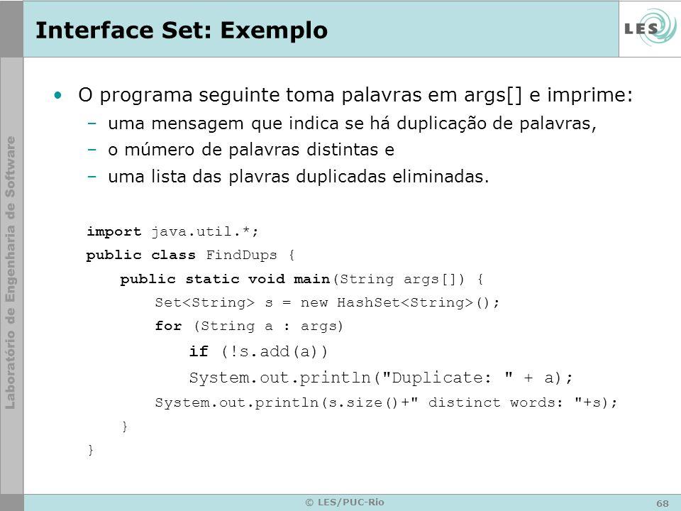 68 © LES/PUC-Rio Interface Set: Exemplo O programa seguinte toma palavras em args[] e imprime: –uma mensagem que indica se há duplicação de palavras,