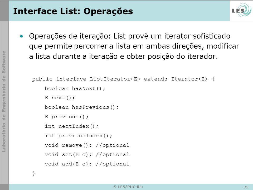 75 © LES/PUC-Rio Interface List: Operações Operações de iteração: List provê um iterator sofisticado que permite percorrer a lista em ambas direções,