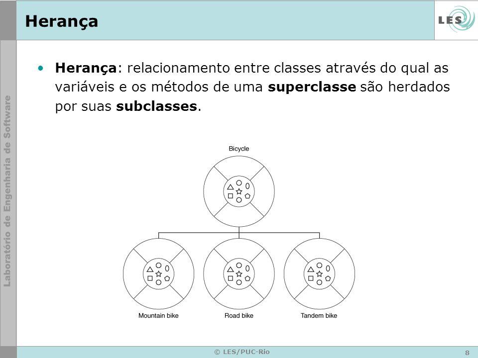8 © LES/PUC-Rio Herança Herança: relacionamento entre classes através do qual as variáveis e os métodos de uma superclasse são herdados por suas subcl