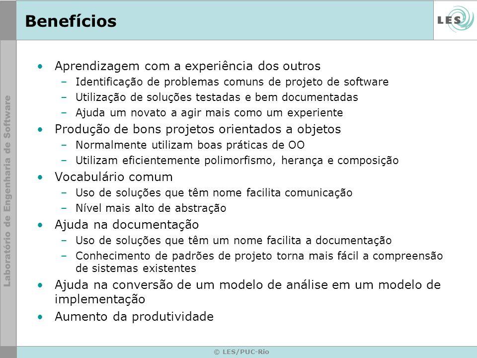 © LES/PUC-Rio Benefícios Aprendizagem com a experiência dos outros –Identificação de problemas comuns de projeto de software –Utilização de soluções t