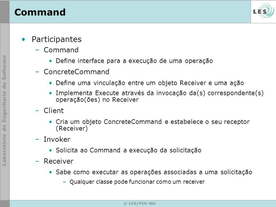 © LES/PUC-Rio Command Participantes –Command Define interface para a execução de uma operação –ConcreteCommand Define uma vinculação entre um objeto R