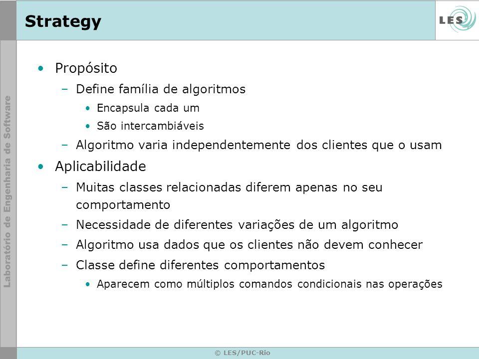 © LES/PUC-Rio Strategy Propósito –Define família de algoritmos Encapsula cada um São intercambiáveis –Algoritmo varia independentemente dos clientes q