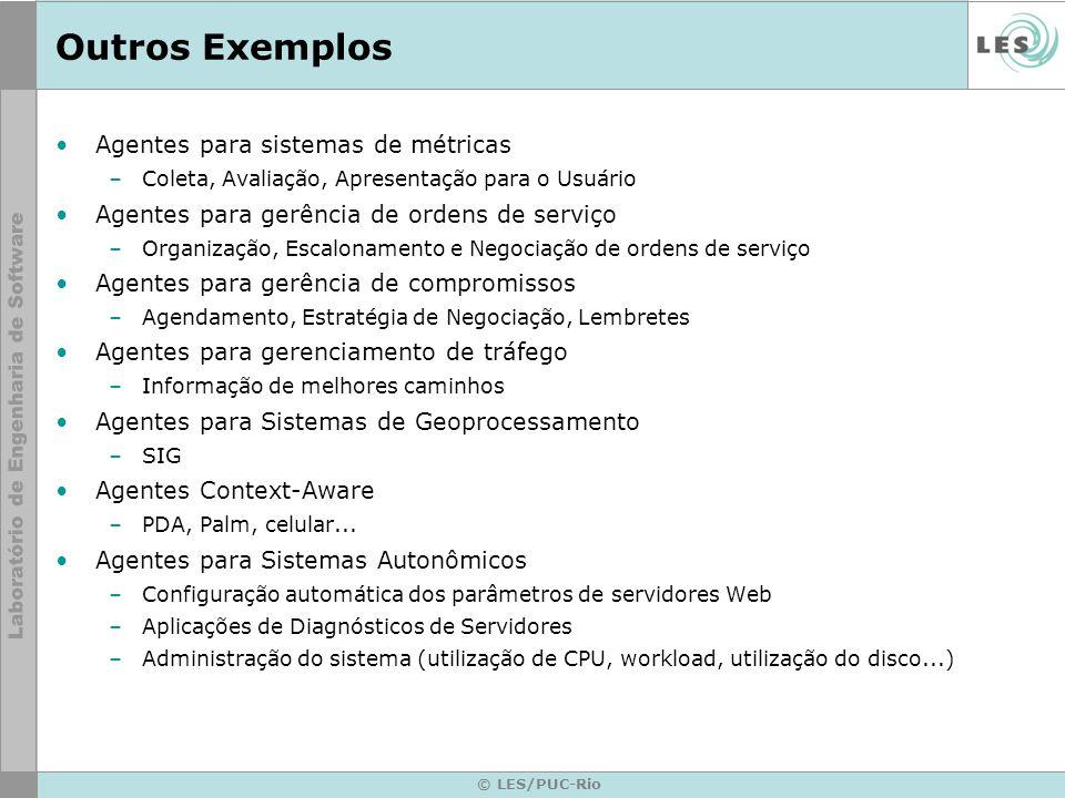 © LES/PUC-Rio Outros Exemplos Agentes para sistemas de métricas –Coleta, Avaliação, Apresentação para o Usuário Agentes para gerência de ordens de ser