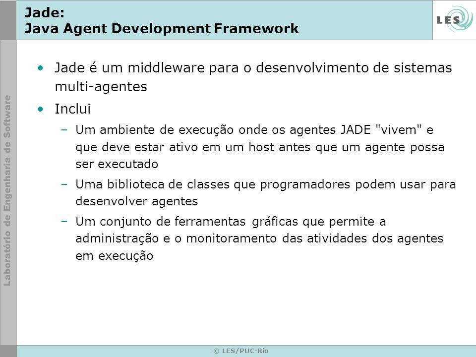 © LES/PUC-Rio Jade: Java Agent Development Framework Jade é um middleware para o desenvolvimento de sistemas multi-agentes Inclui –Um ambiente de exec