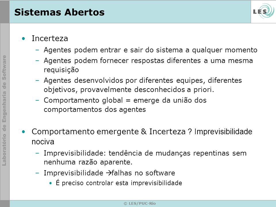 © LES/PUC-Rio Sistemas Abertos Incerteza –Agentes podem entrar e sair do sistema a qualquer momento –Agentes podem fornecer respostas diferentes a uma