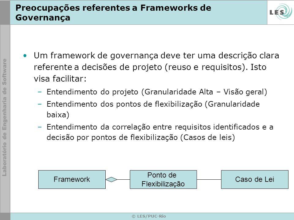 © LES/PUC-Rio Preocupações referentes a Frameworks de Governança Um framework de governança deve ter uma descrição clara referente a decisões de proje