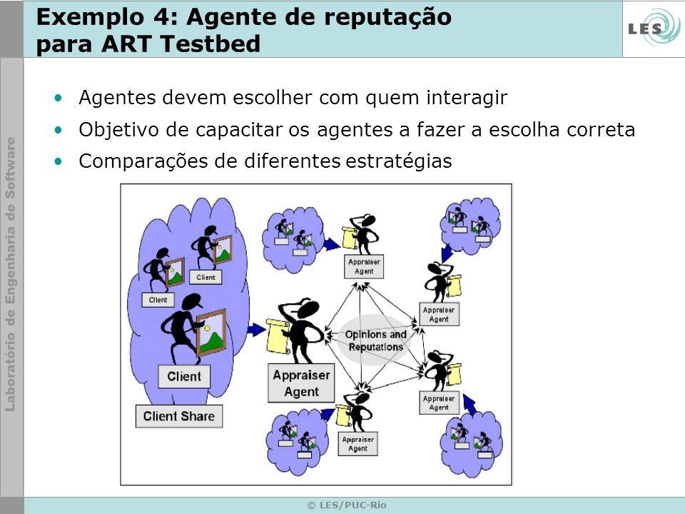 © LES/PUC-Rio Exemplo 4: Agente de reputação para ART Testbed Agentes devem escolher com quem interagir Objetivo de capacitar os agentes a fazer a esc