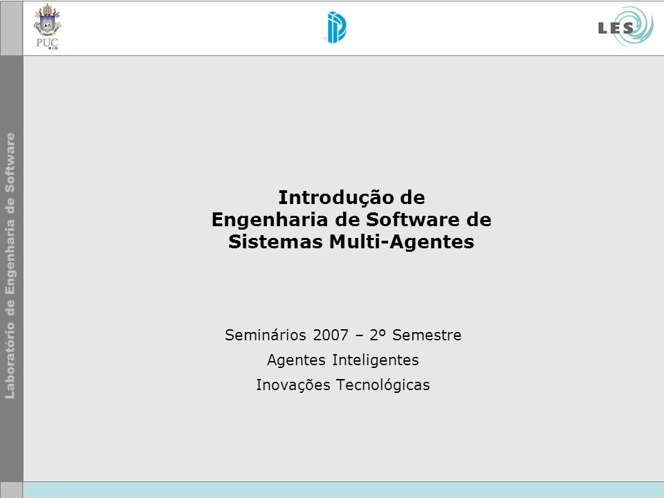Introdução de Engenharia de Software de Sistemas Multi-Agentes Seminários 2007 – 2º Semestre Agentes Inteligentes Inovações Tecnológicas