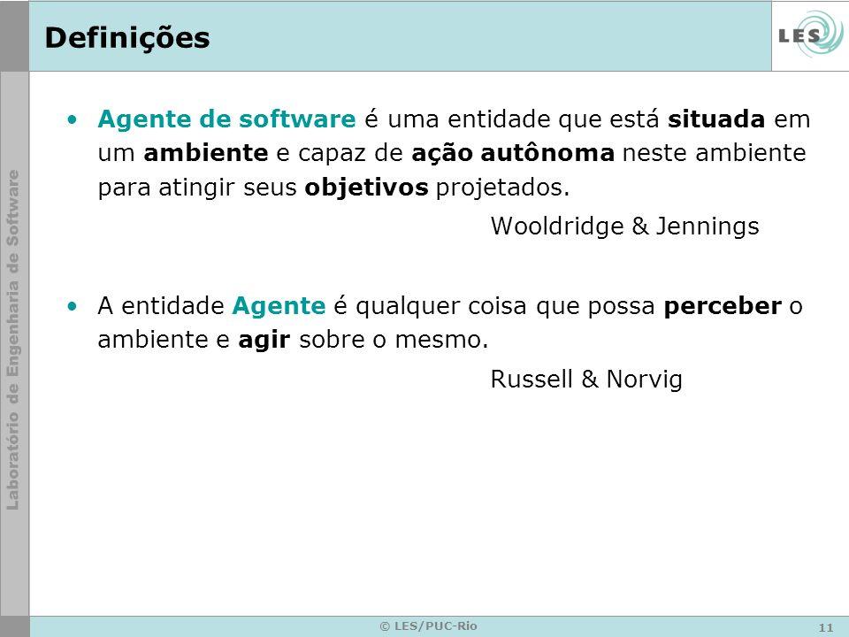 11 © LES/PUC-Rio Definições Agente de software é uma entidade que está situada em um ambiente e capaz de ação autônoma neste ambiente para atingir seu
