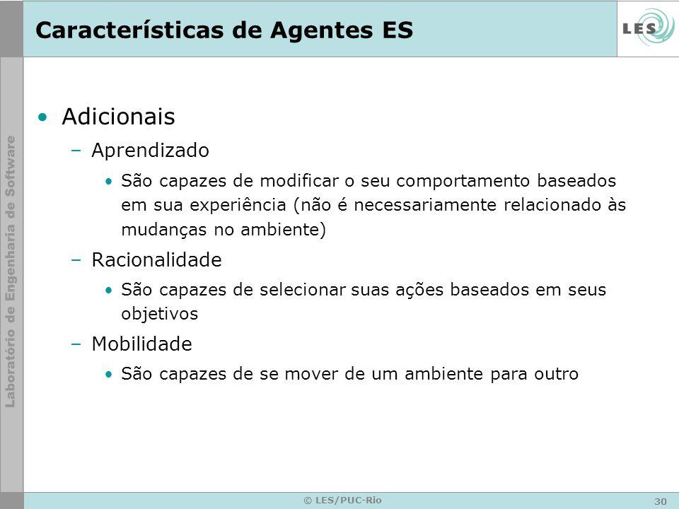 30 © LES/PUC-Rio Características de Agentes ES Adicionais –Aprendizado São capazes de modificar o seu comportamento baseados em sua experiência (não é