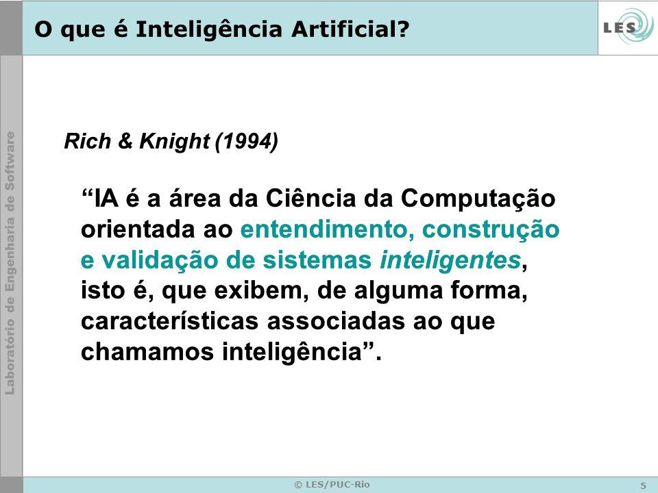 5 © LES/PUC-Rio O que é Inteligência Artificial? Rich & Knight (1994) IA é a área da Ciência da Computação orientada ao entendimento, construção e val