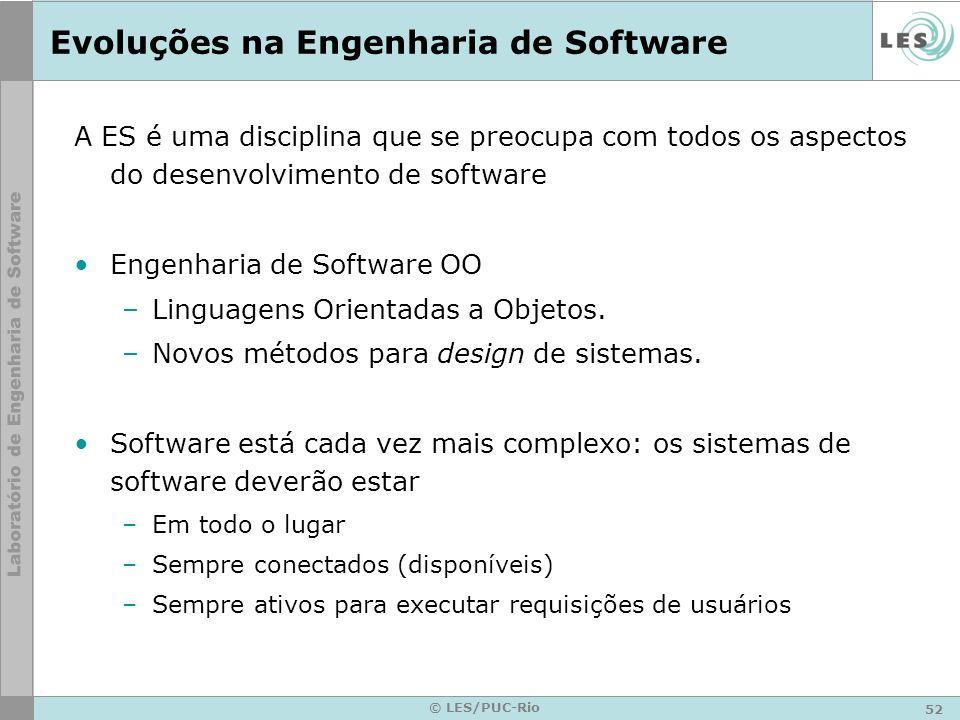52 © LES/PUC-Rio Evoluções na Engenharia de Software A ES é uma disciplina que se preocupa com todos os aspectos do desenvolvimento de software Engenh