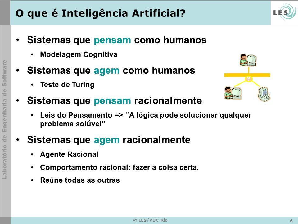 6 © LES/PUC-Rio O que é Inteligência Artificial? Sistemas que pensam como humanos Modelagem Cognitiva Sistemas que agem como humanos Teste de Turing S