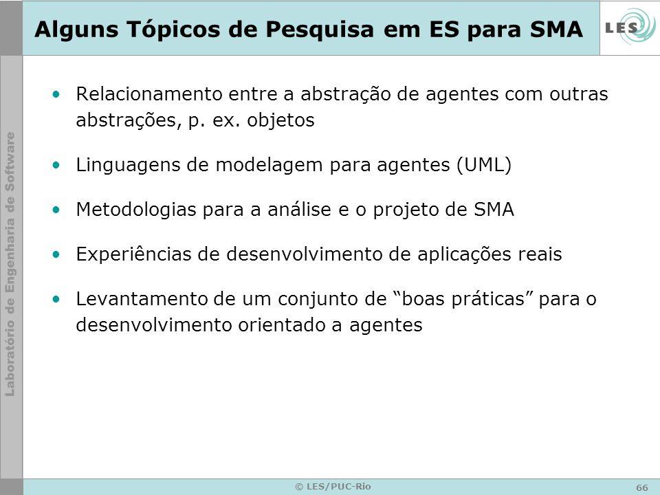 66 © LES/PUC-Rio Alguns Tópicos de Pesquisa em ES para SMA Relacionamento entre a abstração de agentes com outras abstrações, p. ex. objetos Linguagen