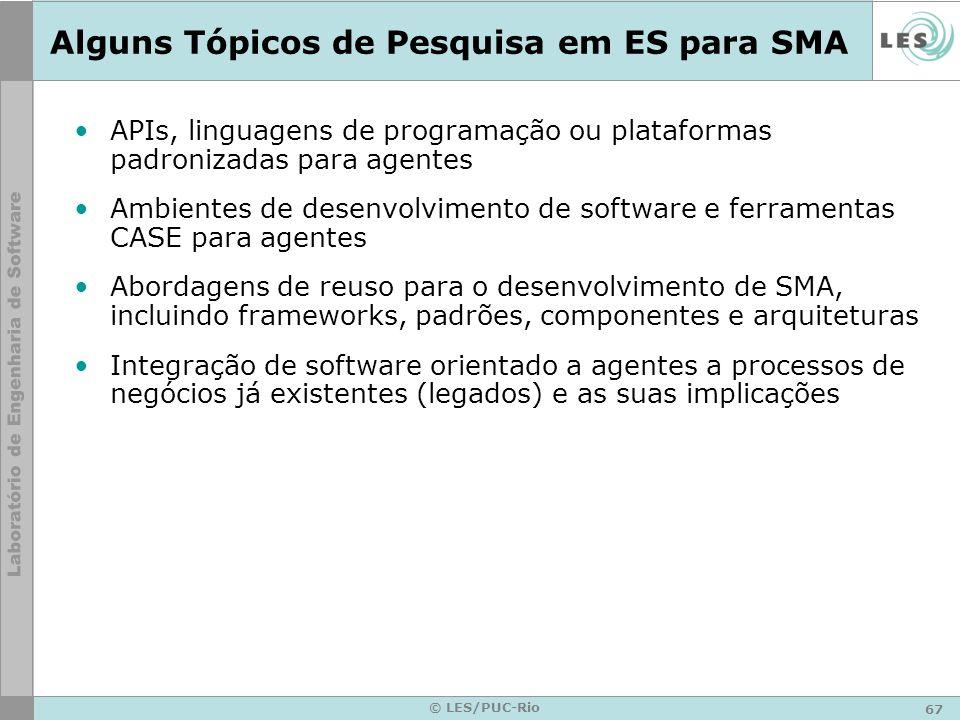 67 © LES/PUC-Rio Alguns Tópicos de Pesquisa em ES para SMA APIs, linguagens de programação ou plataformas padronizadas para agentes Ambientes de desen