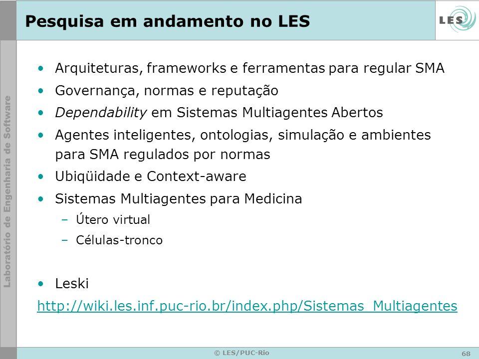 68 © LES/PUC-Rio Pesquisa em andamento no LES Arquiteturas, frameworks e ferramentas para regular SMA Governança, normas e reputação Dependability em