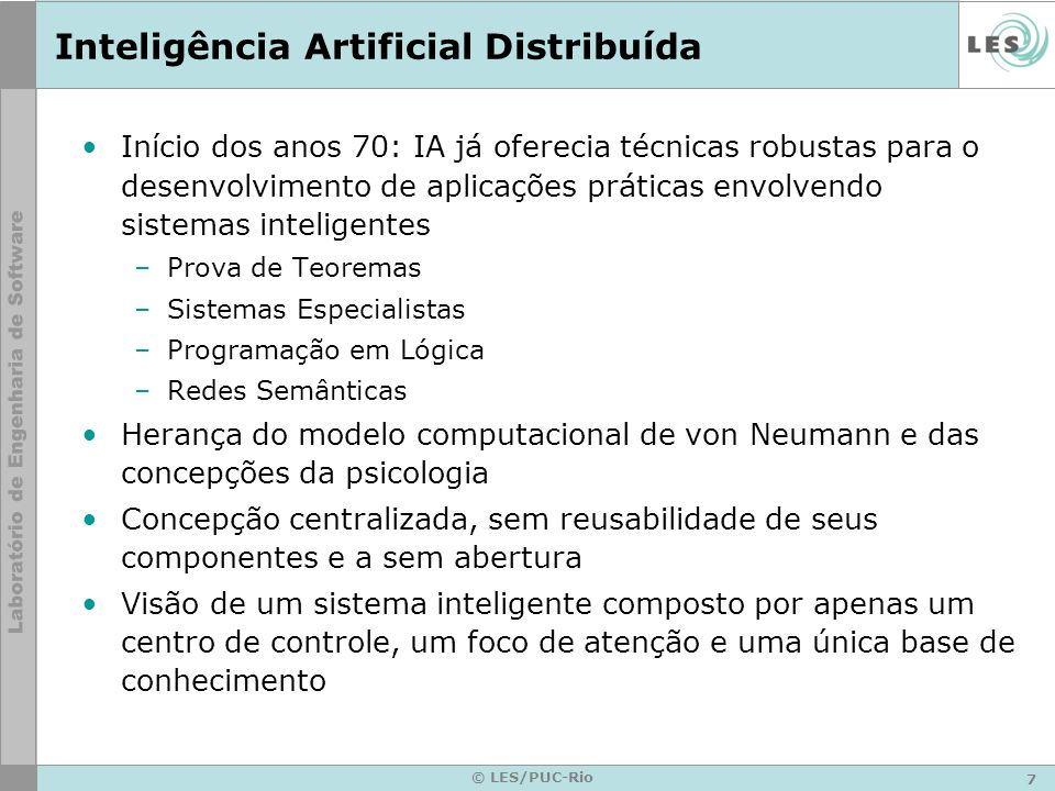 7 © LES/PUC-Rio Inteligência Artificial Distribuída Início dos anos 70: IA já oferecia técnicas robustas para o desenvolvimento de aplicações práticas