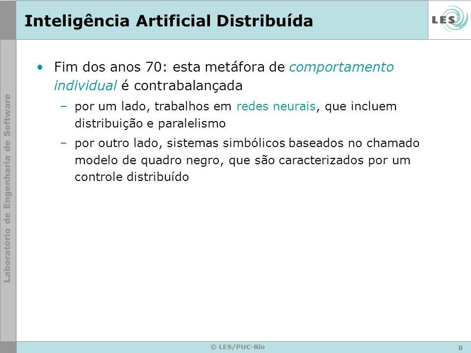 8 © LES/PUC-Rio Inteligência Artificial Distribuída Fim dos anos 70: esta metáfora de comportamento individual é contrabalançada –por um lado, trabalh