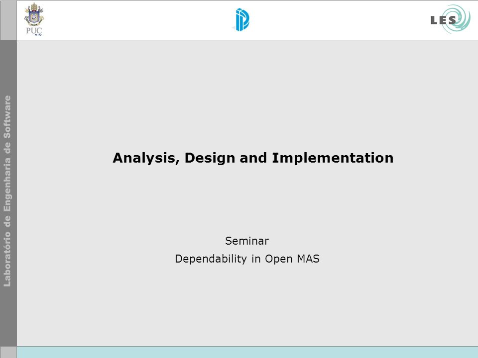 Analysis, Design and Implementation Seminar Dependability in Open MAS