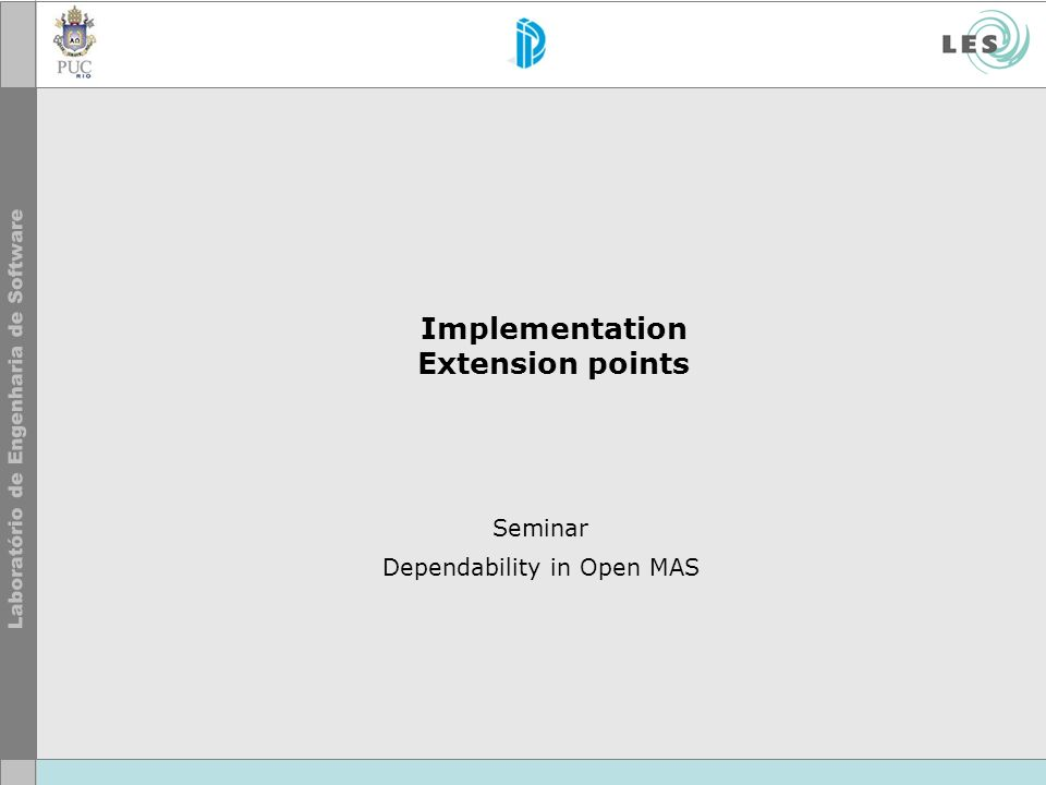Implementation Extension points Seminar Dependability in Open MAS
