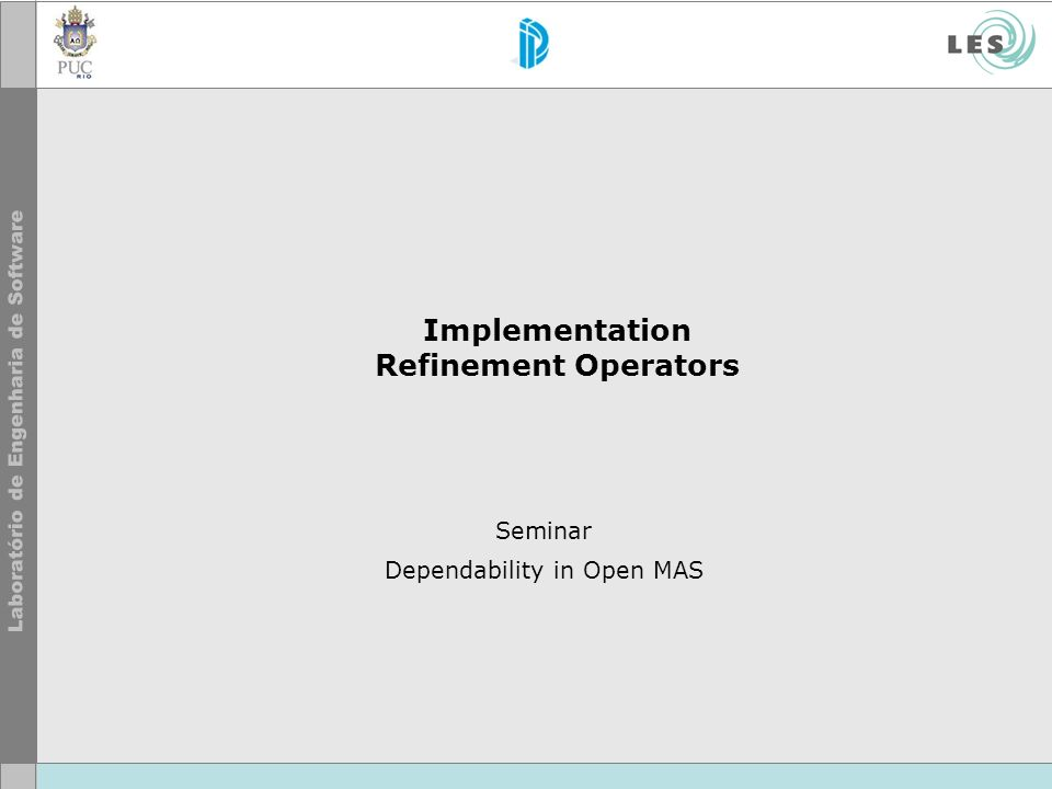 Implementation Refinement Operators Seminar Dependability in Open MAS