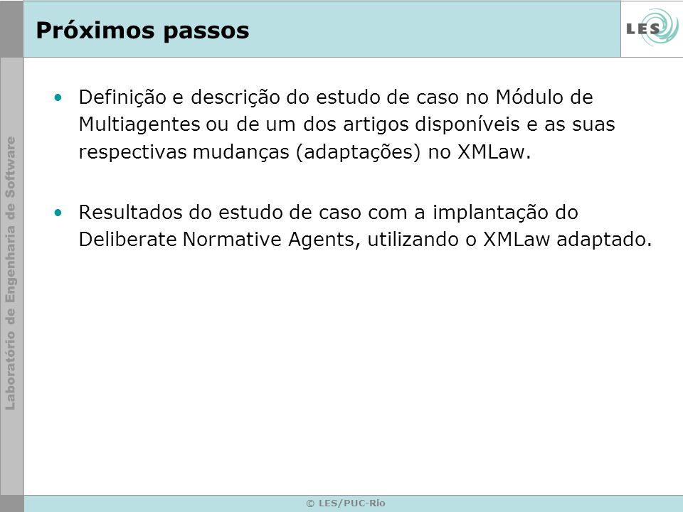 © LES/PUC-Rio Próximos passos Definição e descrição do estudo de caso no Módulo de Multiagentes ou de um dos artigos disponíveis e as suas respectivas
