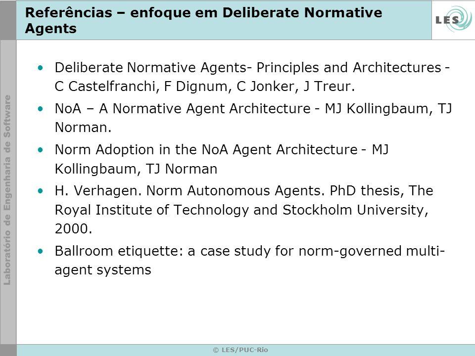 © LES/PUC-Rio Referências – enfoque em Deliberate Normative Agents Deliberate Normative Agents- Principles and Architectures - C Castelfranchi, F Dign