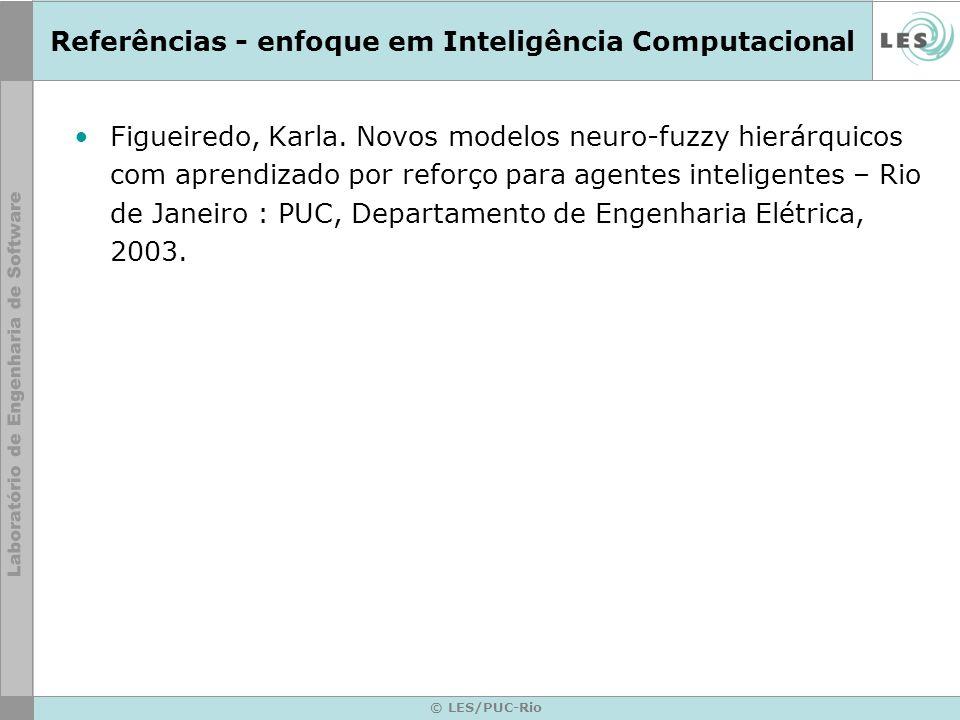 © LES/PUC-Rio Referências - enfoque em Inteligência Computacional Figueiredo, Karla. Novos modelos neuro-fuzzy hierárquicos com aprendizado por reforç