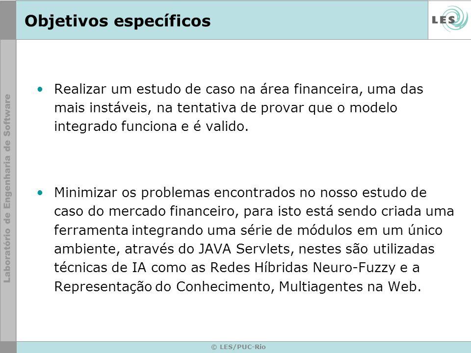 © LES/PUC-Rio Objetivos específicos Realizar um estudo de caso na área financeira, uma das mais instáveis, na tentativa de provar que o modelo integra