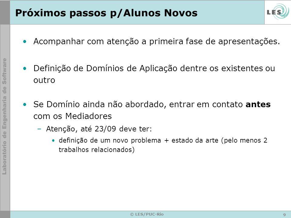 9 © LES/PUC-Rio Próximos passos p/Alunos Novos Acompanhar com atenção a primeira fase de apresentações.