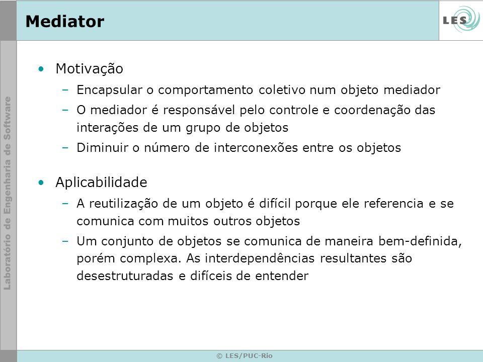 © LES/PUC-Rio Mediator Motivação –Encapsular o comportamento coletivo num objeto mediador –O mediador é responsável pelo controle e coordenação das in