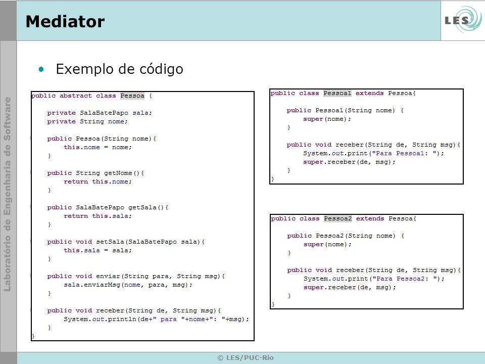 © LES/PUC-Rio Mediator Referências –Padrões de Projeto – GoF GAMMA, E.; HELM, R.; JOHNSON, R.; VLISSIDES, J..Padrões de Projeto: Soluções Reutilizáveis de Software Orientado a Objetos.