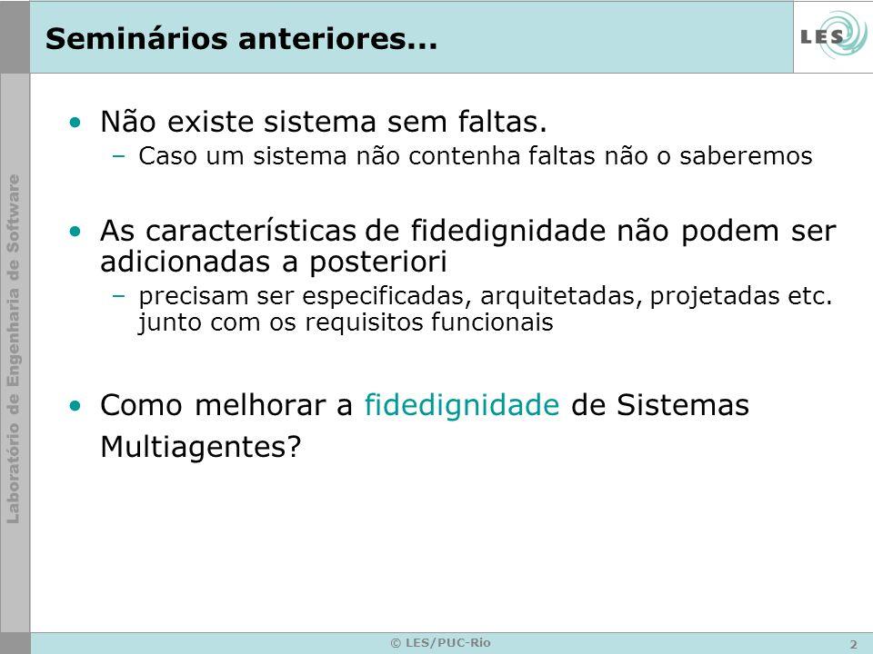 2 © LES/PUC-Rio Seminários anteriores... Não existe sistema sem faltas. –Caso um sistema não contenha faltas não o saberemos As características de fid