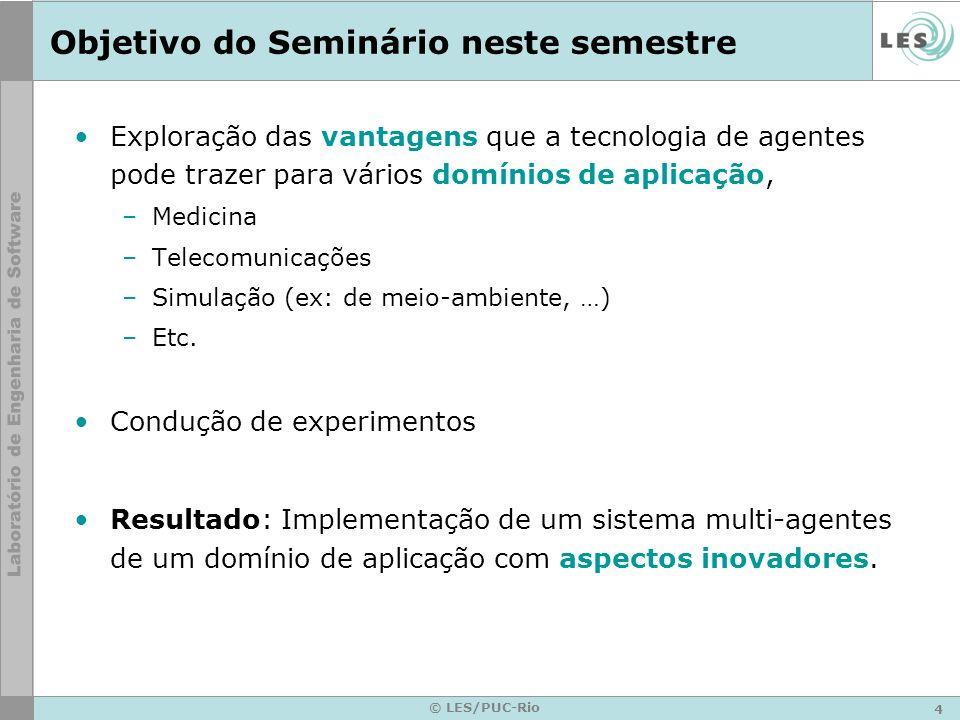 4 © LES/PUC-Rio Objetivo do Seminário neste semestre Exploração das vantagens que a tecnologia de agentes pode trazer para vários domínios de aplicaçã