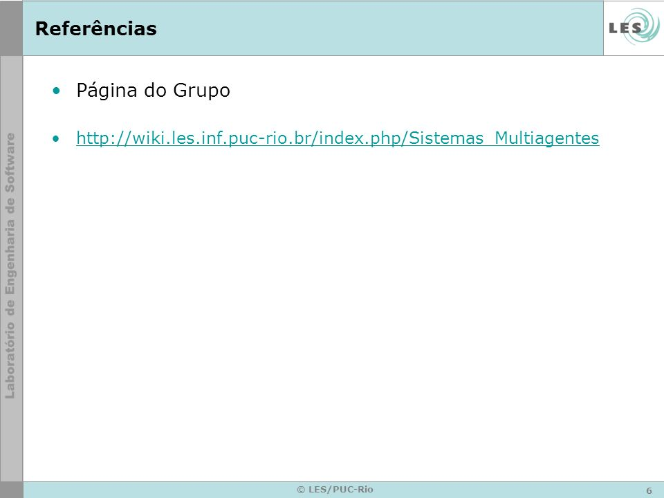 6 © LES/PUC-Rio Referências Página do Grupo http://wiki.les.inf.puc-rio.br/index.php/Sistemas_Multiagentes