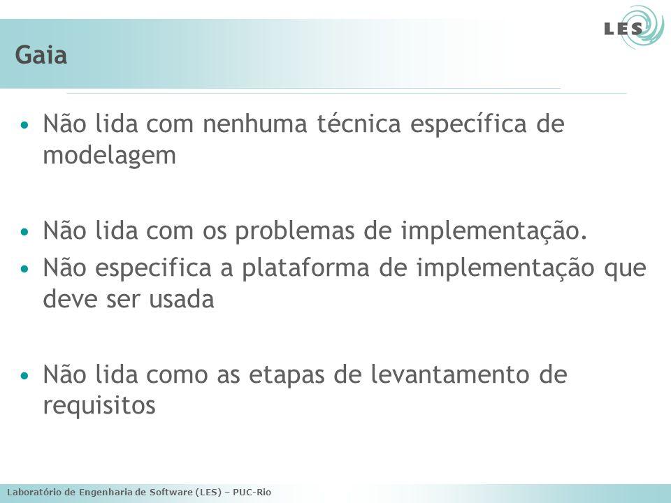 Laboratório de Engenharia de Software (LES) – PUC-Rio Gaia Não lida com nenhuma técnica específica de modelagem Não lida com os problemas de implementação.