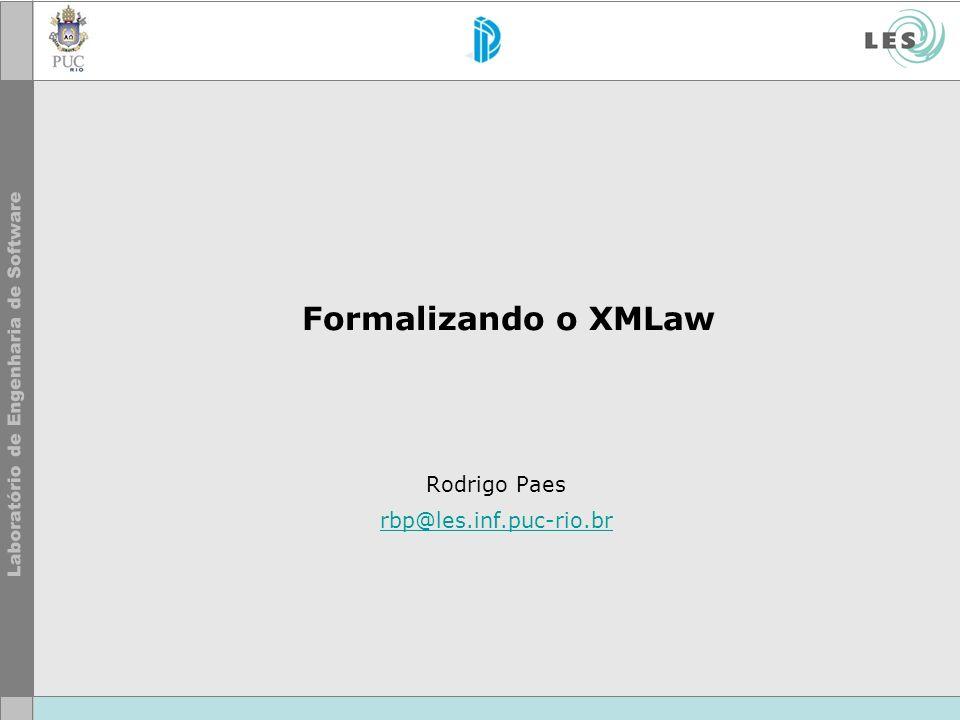 Formalizando o XMLaw Rodrigo Paes rbp@les.inf.puc-rio.br