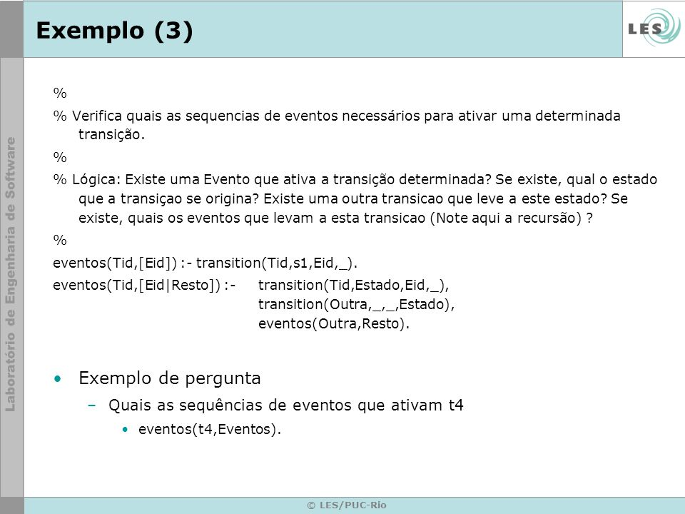 © LES/PUC-Rio Exemplo (3) % % Verifica quais as sequencias de eventos necessários para ativar uma determinada transição. % % Lógica: Existe uma Evento