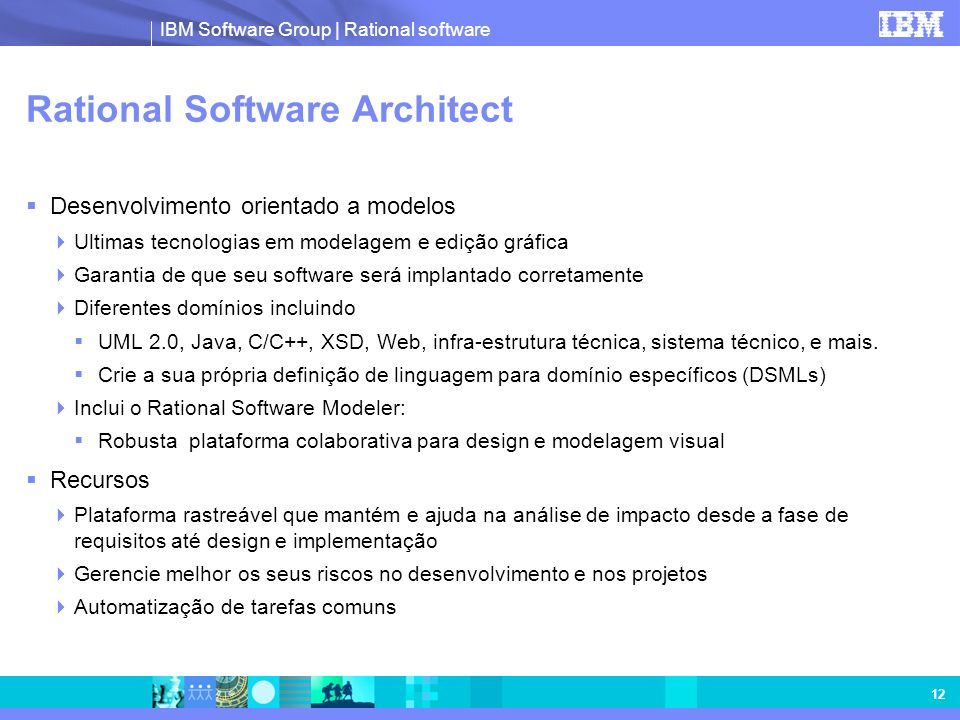 IBM Software Group | Rational software 12 Rational Software Architect Desenvolvimento orientado a modelos Ultimas tecnologias em modelagem e edição gr