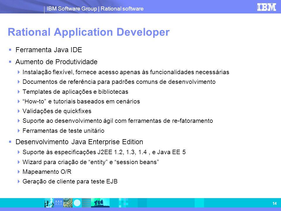 IBM Software Group | Rational software 14 Rational Application Developer Ferramenta Java IDE Aumento de Produtividade Instalação flexível, fornece ace