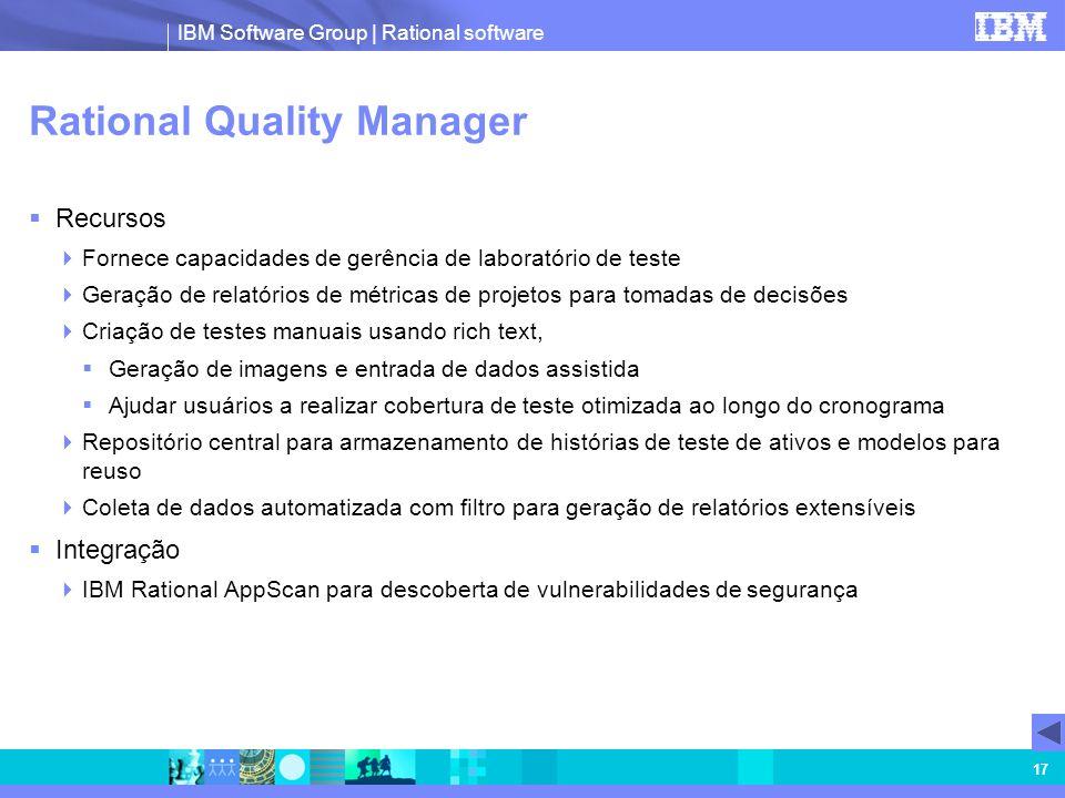 IBM Software Group | Rational software 17 Rational Quality Manager Recursos Fornece capacidades de gerência de laboratório de teste Geração de relatór