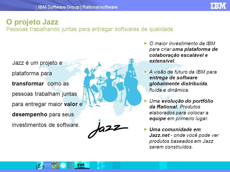 IBM Software Group | Rational software Jazz é um projeto e plataforma para transformar como as pessoas trabalham juntas para entregar maior valor e de